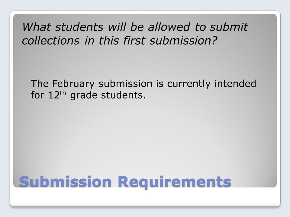 Submission Requirements What students will be allowed to submit collections in this first submission.