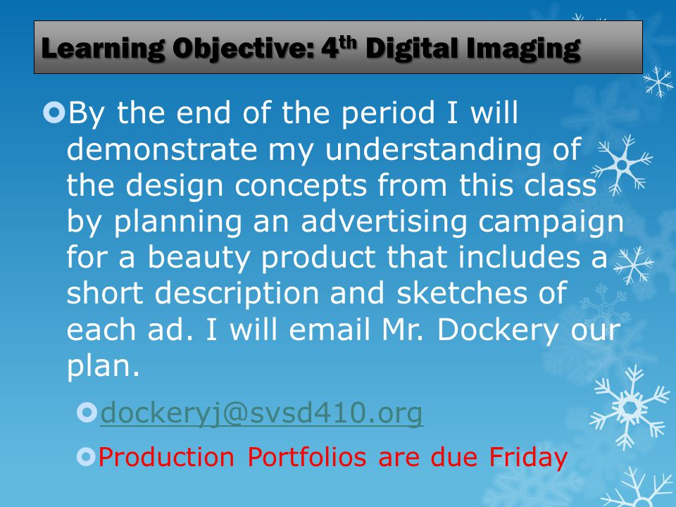 Learning Objective: 4 th Digital Imaging  By the end of the period I will demonstrate my understanding of the design concepts from this class by planning an advertising campaign for a beauty product that includes a short description and sketches of each ad.