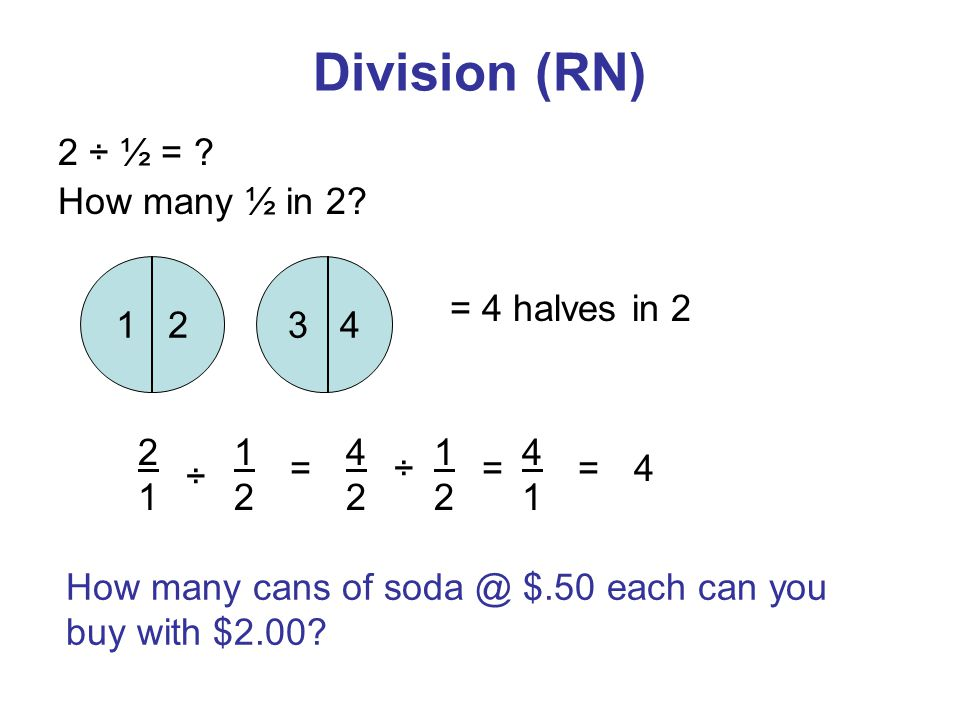 Division (RN) 2 ÷ ½ = . How many ½ in 2.