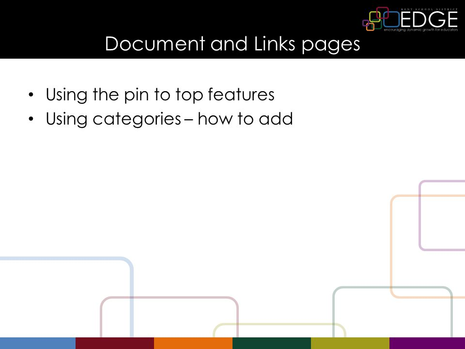 Document and Links pages Using the pin to top features Using categories – how to add