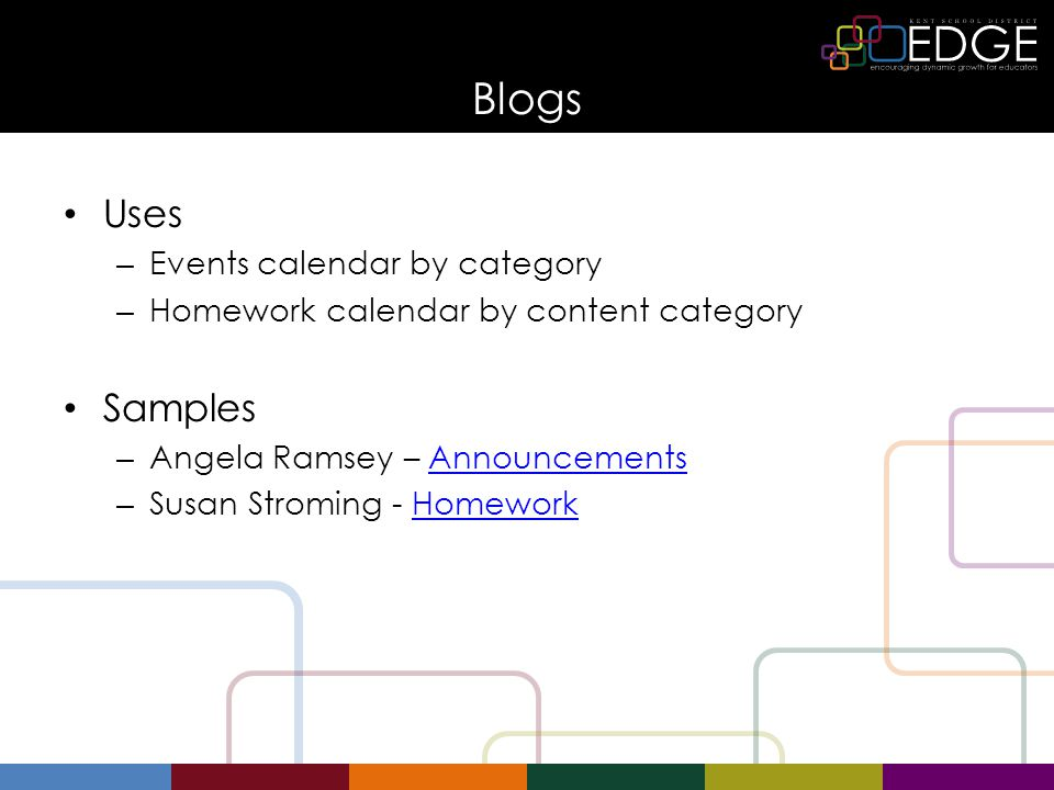 Blogs Uses – Events calendar by category – Homework calendar by content category Samples – Angela Ramsey – AnnouncementsAnnouncements – Susan Stroming - HomeworkHomework