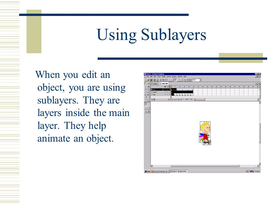 Using Sublayers When you edit an object, you are using sublayers.