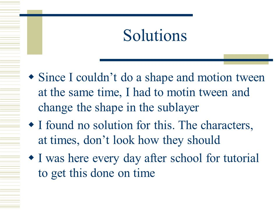 Solutions  Since I couldn't do a shape and motion tween at the same time, I had to motin tween and change the shape in the sublayer  I found no solution for this.