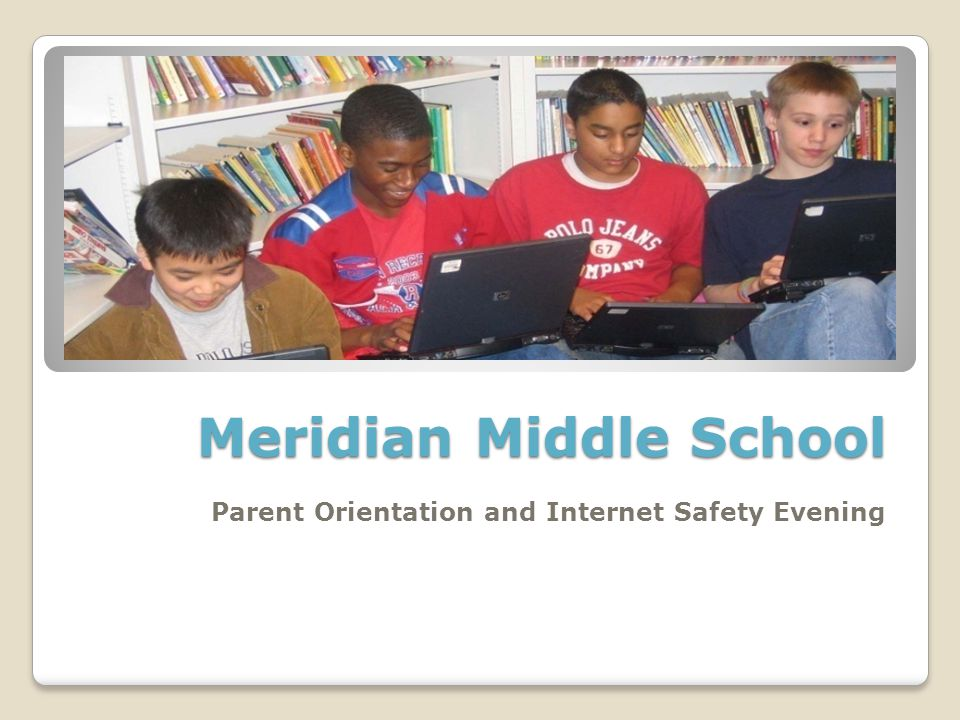 Meridian Middle School Parent Orientation and Internet Safety Evening