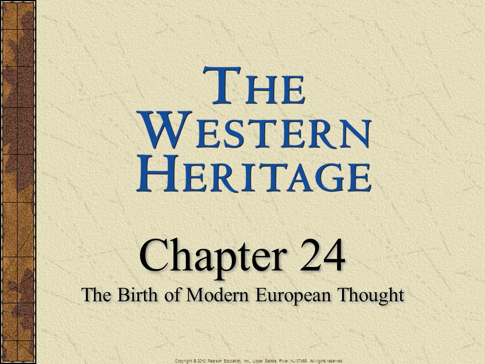 Chapter 24 The Birth of Modern European Thought Chapter 24 The Birth of Modern European Thought Copyright © 2010 Pearson Education, Inc., Upper Saddle River, NJ 07458.