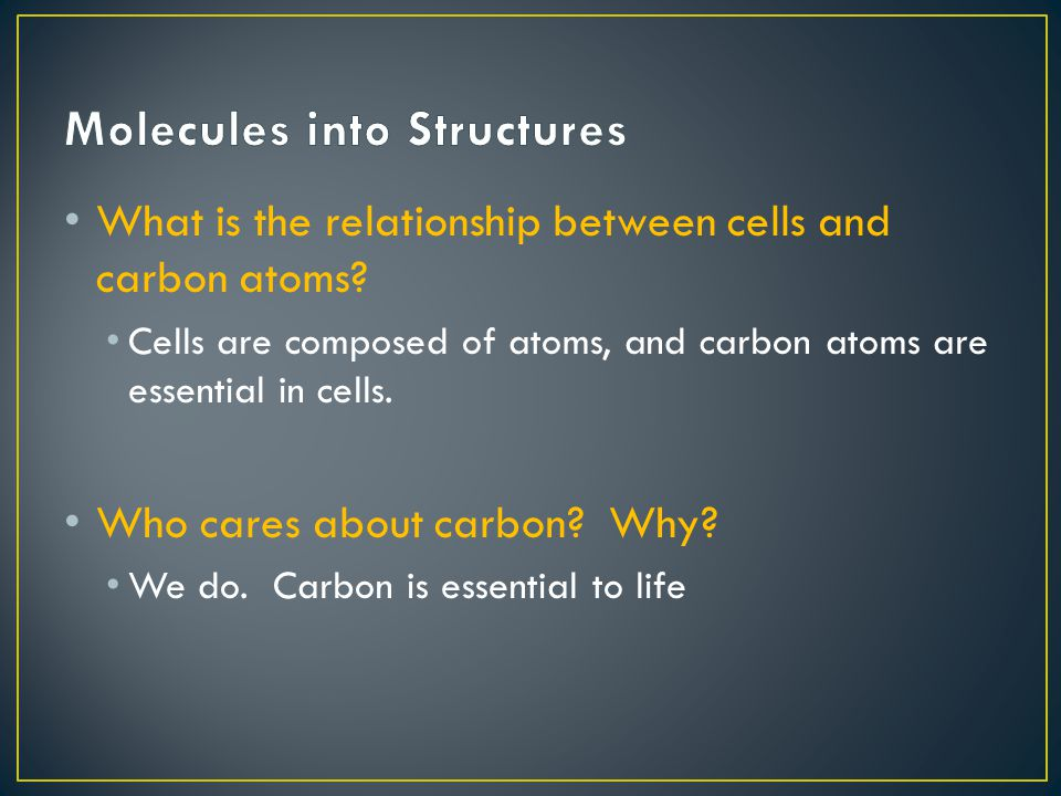 What is the relationship between cells and carbon atoms Who cares about carbon Why