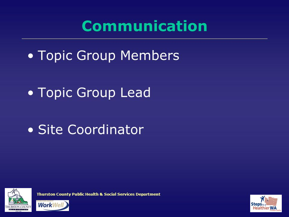Thurston County Public Health & Social Services Department Communication Topic Group Members Topic Group Lead Site Coordinator
