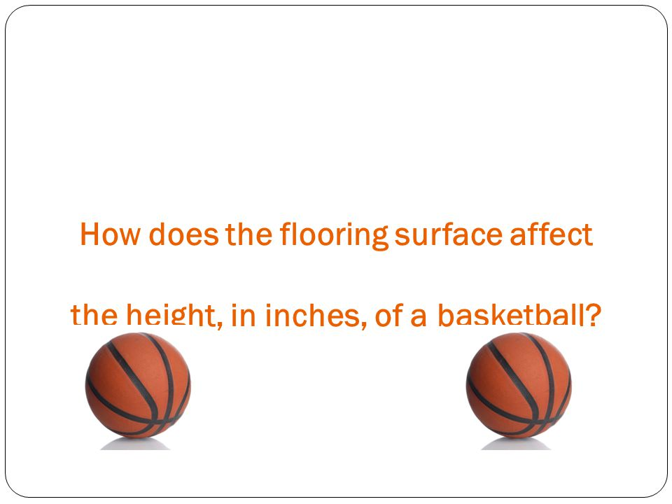 How does the flooring surface affect the height, in inches, of a basketball