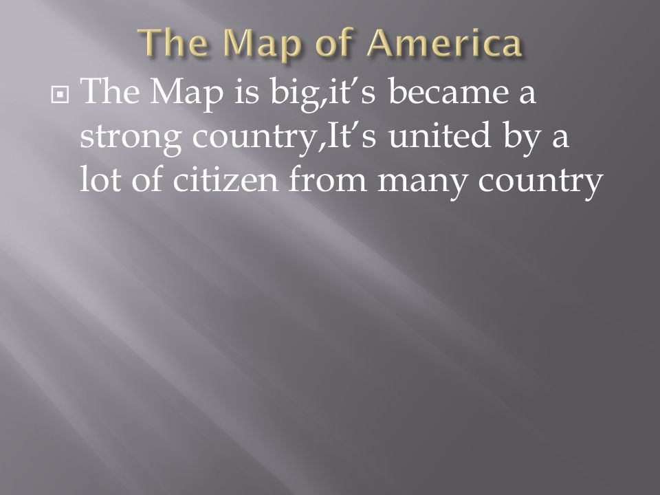  The Map is big,it's became a strong country,It's united by a lot of citizen from many country