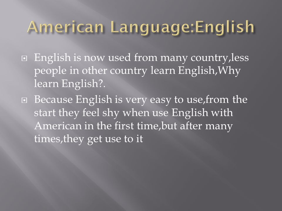  English is now used from many country,less people in other country learn English,Why learn English .