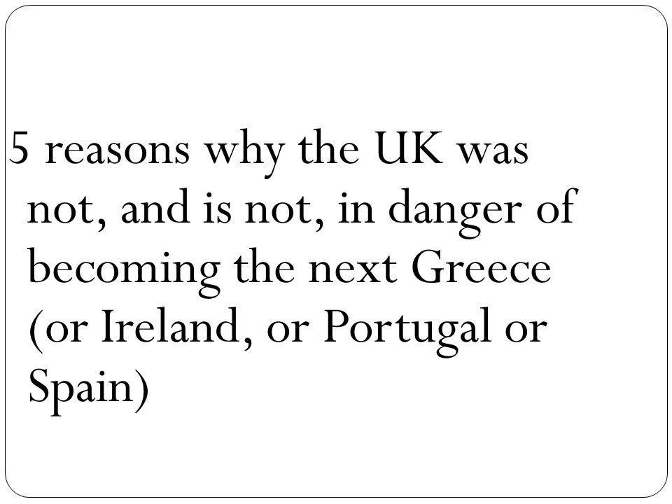 5 reasons why the UK was not, and is not, in danger of becoming the next Greece (or Ireland, or Portugal or Spain)