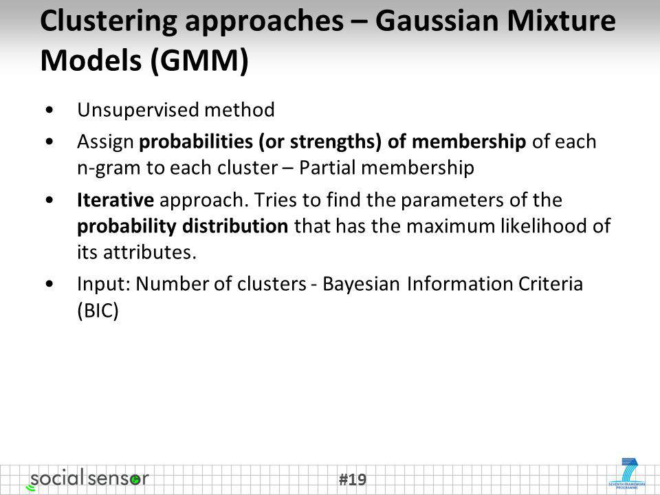 Clustering approaches – Gaussian Mixture Models (GMM) Unsupervised method Assign probabilities (or strengths) of membership of each n-gram to each cluster – Partial membership Iterative approach.
