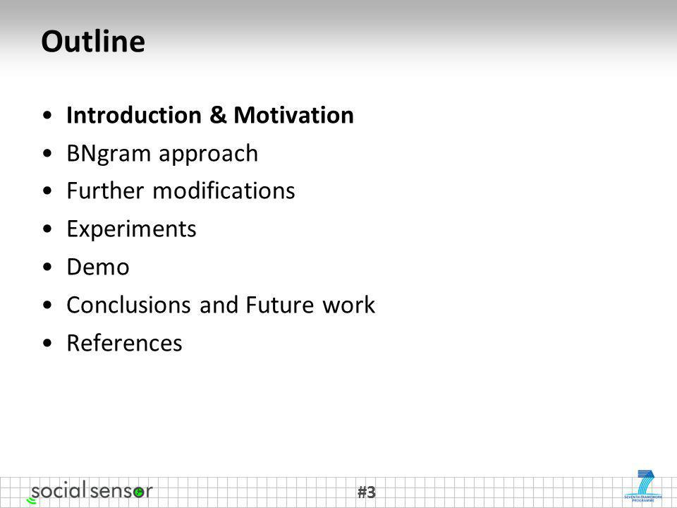 Outline Introduction & Motivation BNgram approach Further modifications Experiments Demo Conclusions and Future work References #3