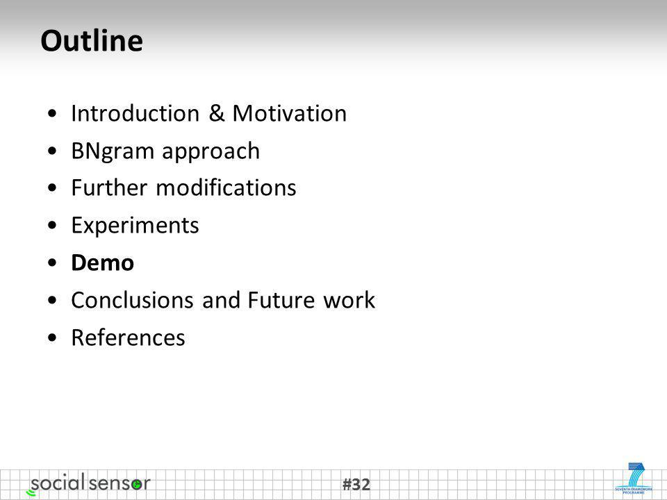 Outline Introduction & Motivation BNgram approach Further modifications Experiments Demo Conclusions and Future work References #32