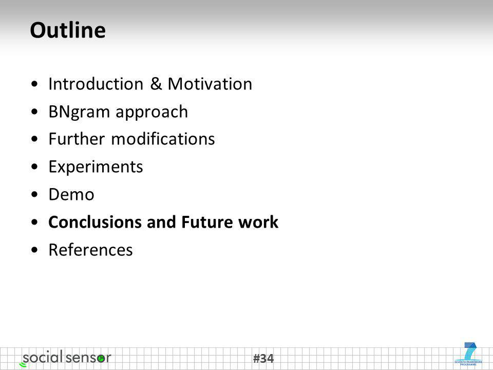 Outline Introduction & Motivation BNgram approach Further modifications Experiments Demo Conclusions and Future work References #34