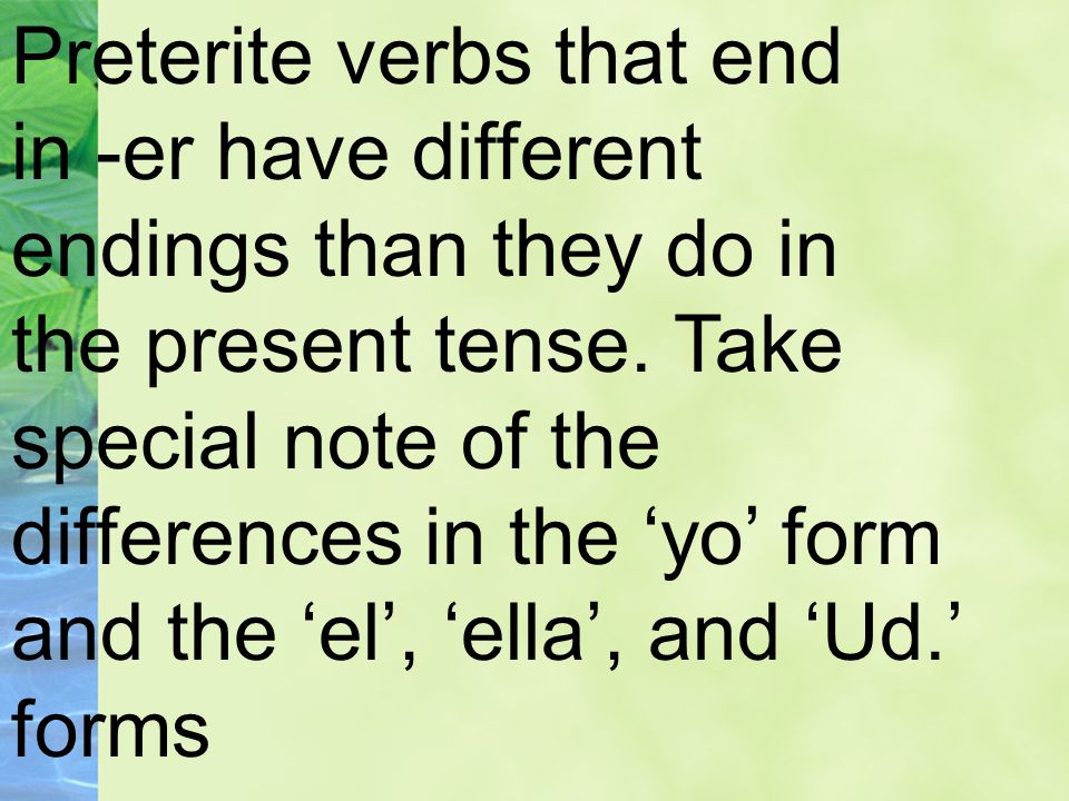 Preterite verbs that end in -er have different endings than they do in the present tense.