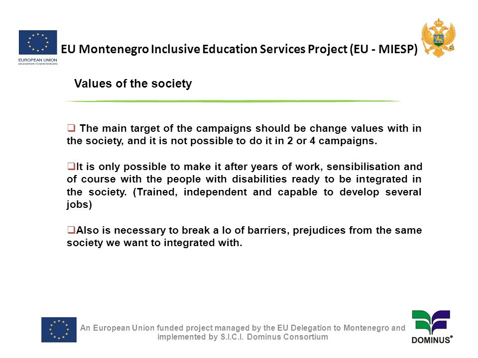 EU Montenegro Inclusive Education Services Project (EU - MIESP) An European Union funded project managed by the EU Delegation to Montenegro and implemented by S.I.C.I.