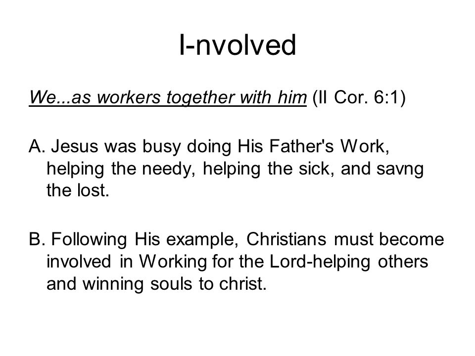 I-nvolved We...as workers together with him (II Cor.