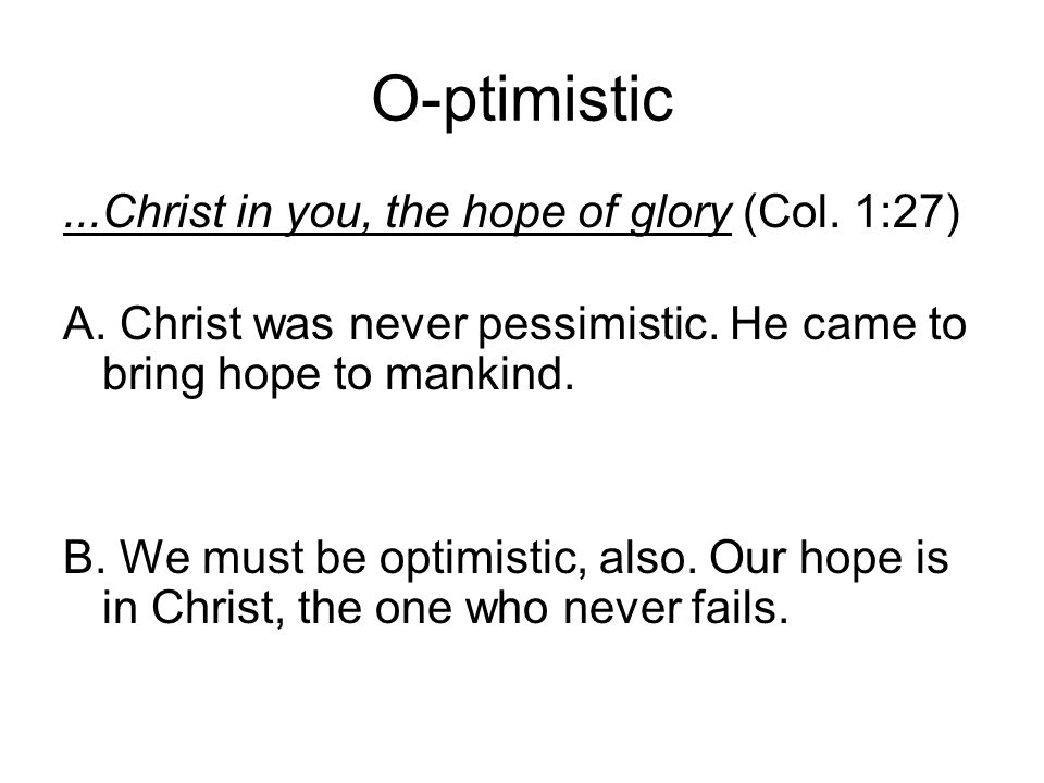 O-ptimistic...Christ in you, the hope of glory (Col.