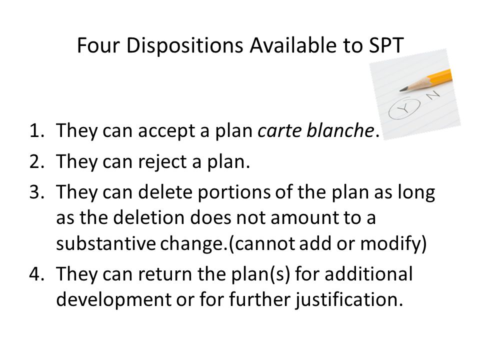 Four Dispositions Available to SPT 1.They can accept a plan carte blanche.