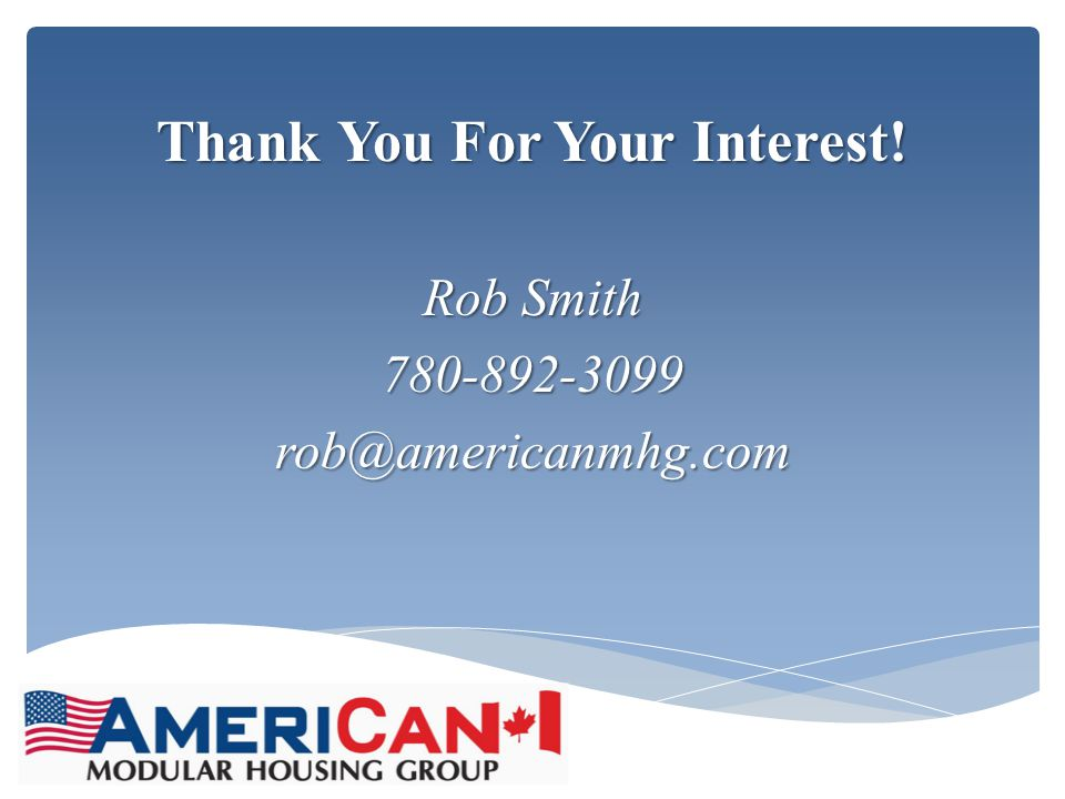 Thank You For Your Interest! Rob Smith 780-892-3099rob@americanmhg.com