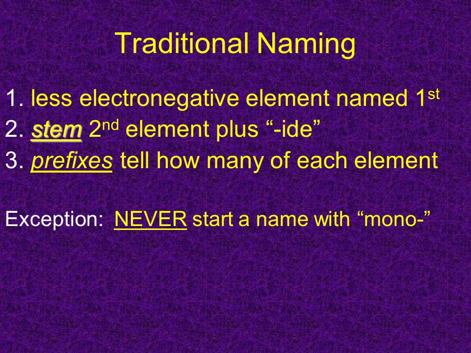 Traditional Naming 1. less electronegative element named 1 st stem 2.