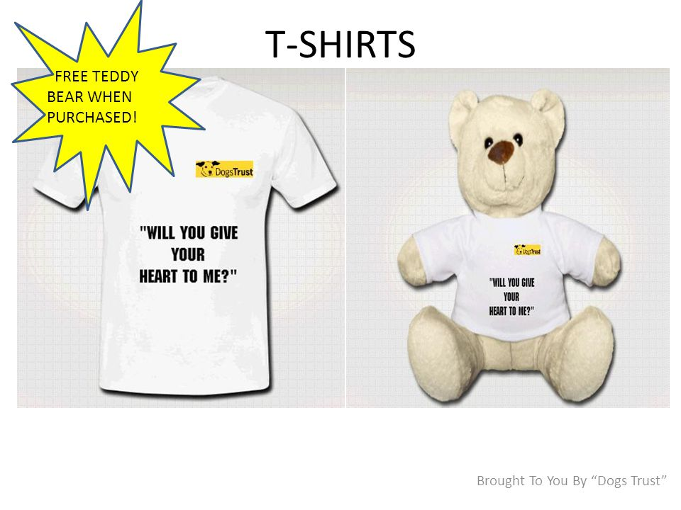T-SHIRTS Brought To You By Dogs Trust FREE TEDDY BEAR WHEN PURCHASED!