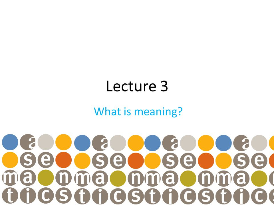 Lecture 3 What is meaning