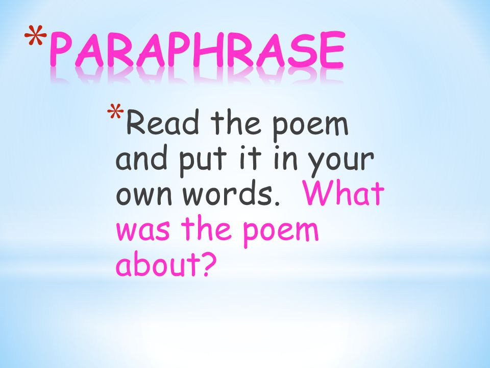* Read the poem and put it in your own words. What was the poem about