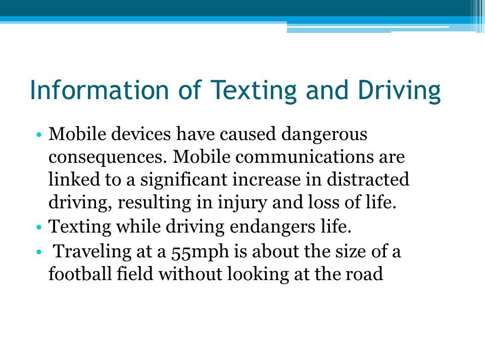 Information of Texting and Driving Mobile devices have caused dangerous consequences.