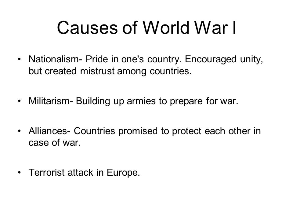 Causes of World War I Nationalism- Pride in one s country.