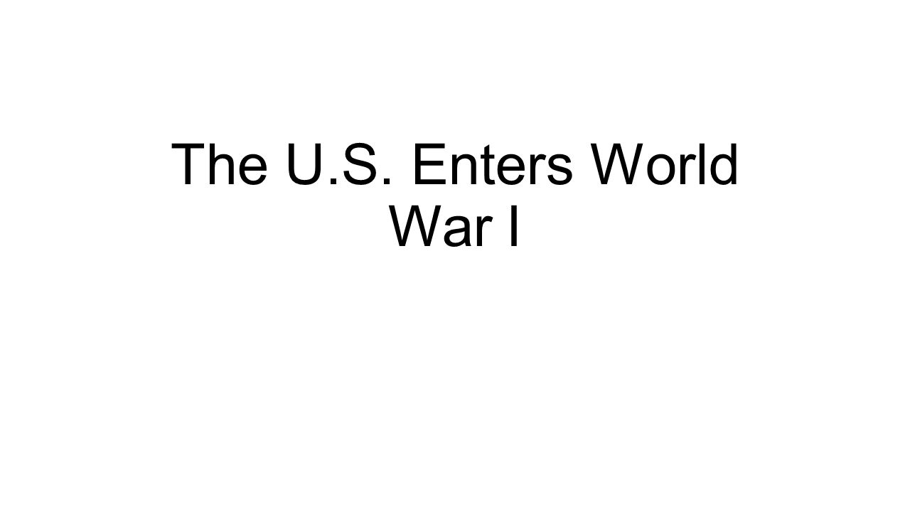 The U.S. Enters World War I