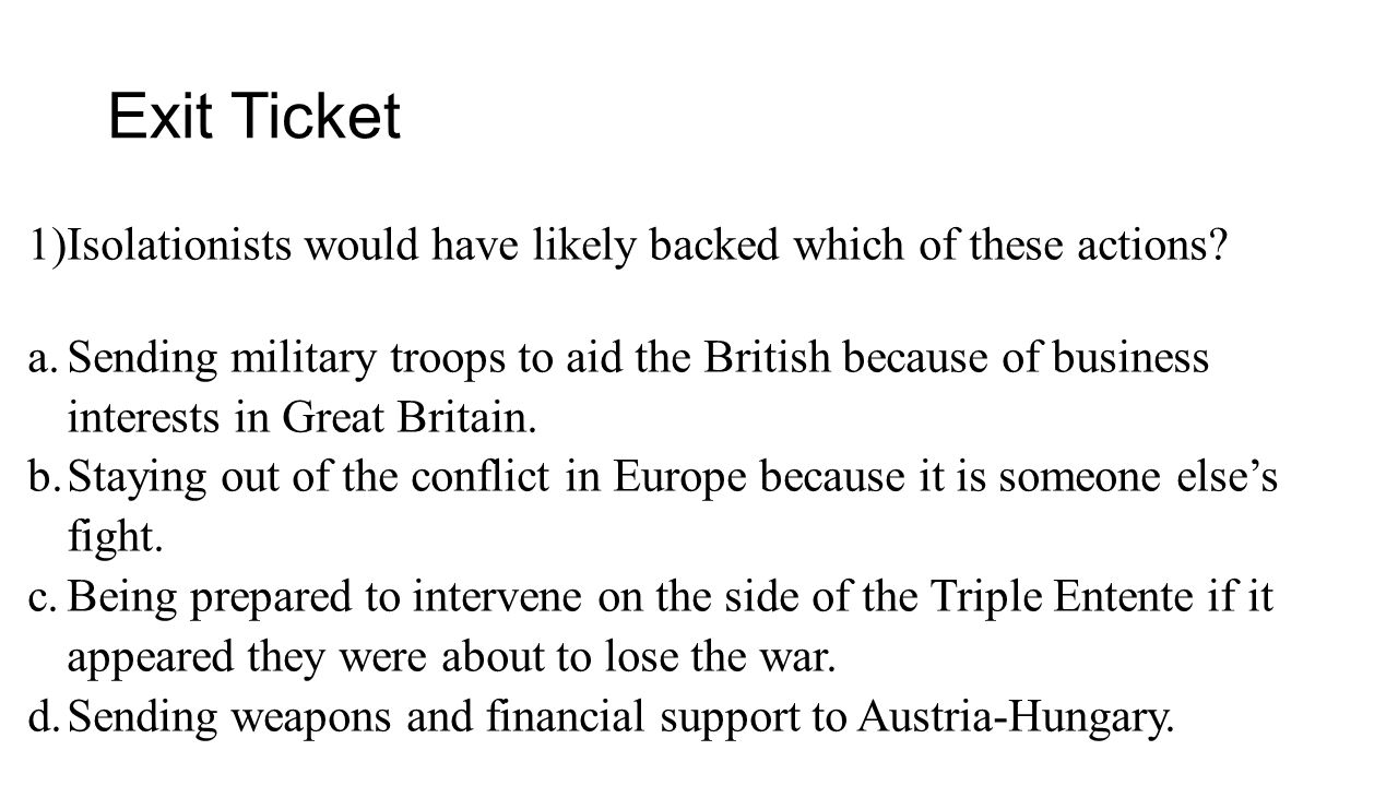 Exit Ticket 1)Isolationists would have likely backed which of these actions.
