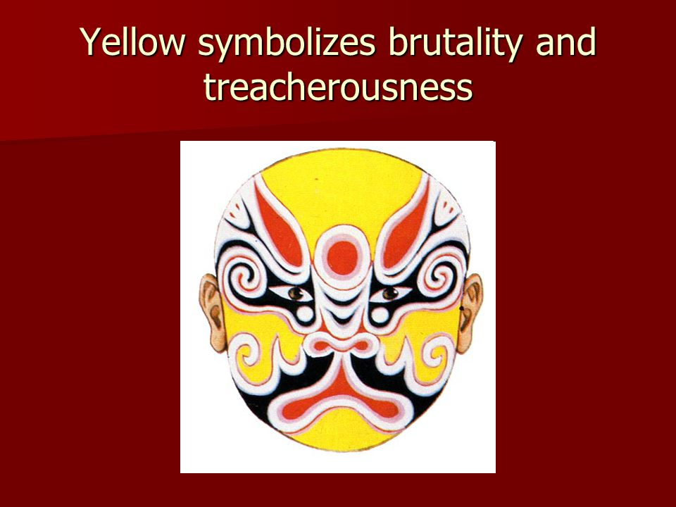 Yellow symbolizes brutality and treacherousness