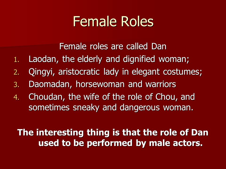 Female Roles Female roles are called Dan 1. Laodan, the elderly and dignified woman; 2.