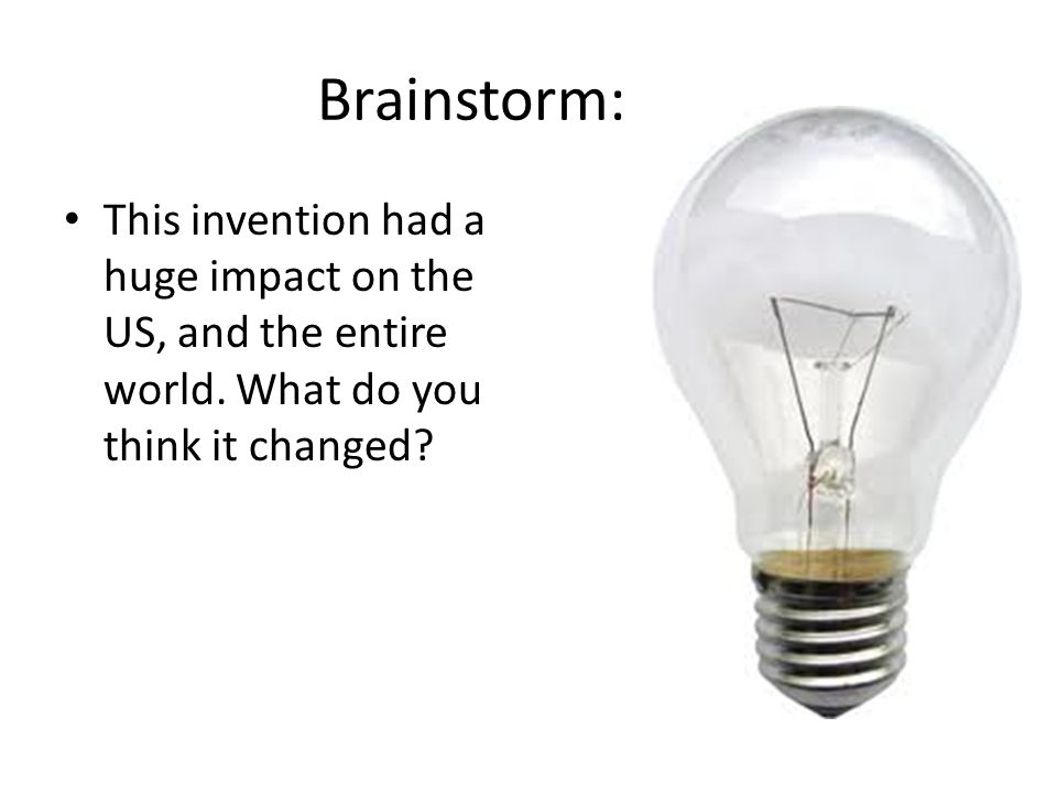 Brainstorm: This invention had a huge impact on the US, and the entire world.