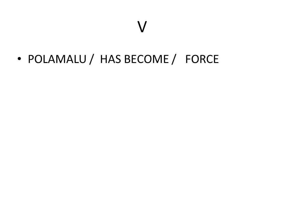 V POLAMALU / HAS BECOME / FORCE