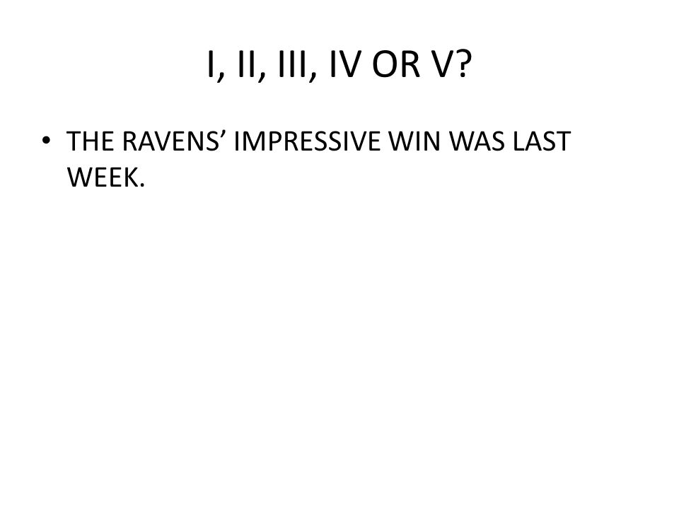 I, II, III, IV OR V THE RAVENS' IMPRESSIVE WIN WAS LAST WEEK.