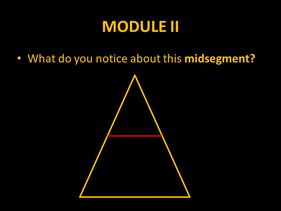 MODULE II What do you notice about this midsegment