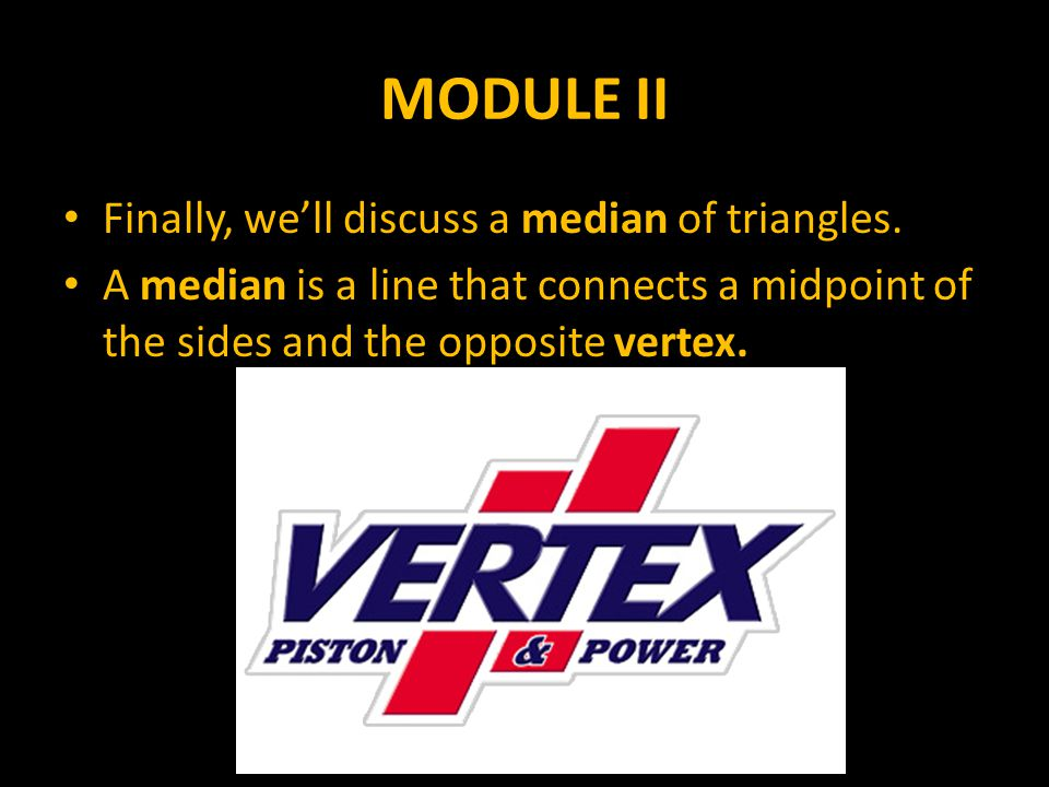 MODULE II Finally, we'll discuss a median of triangles.