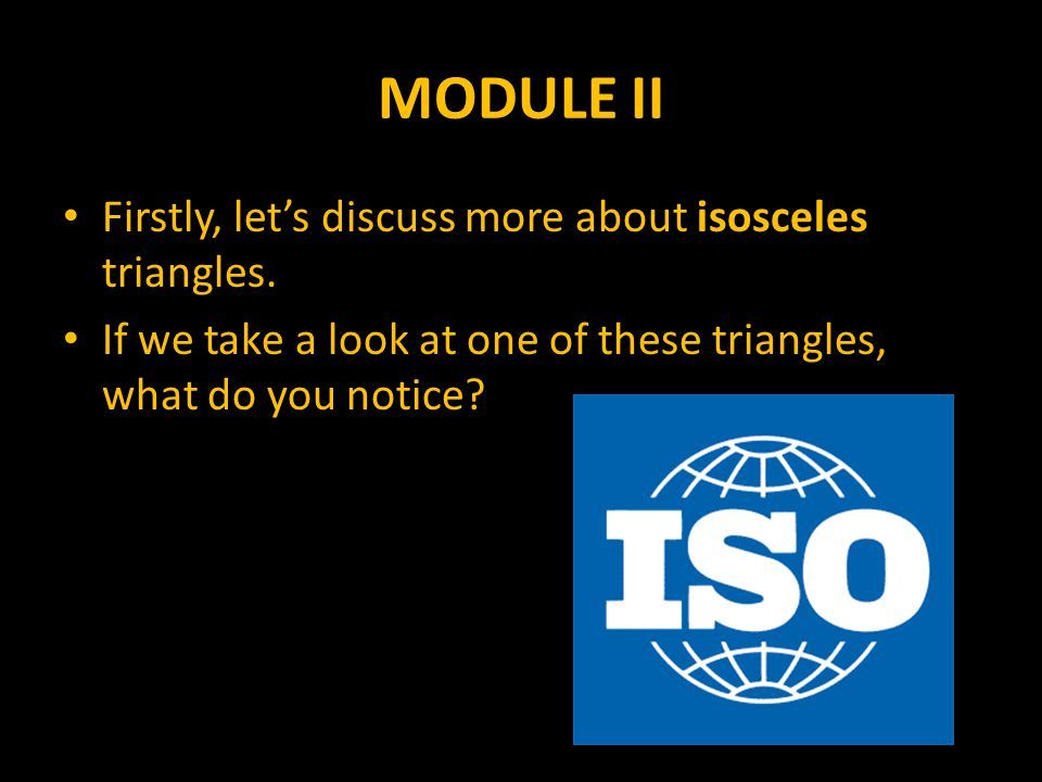 MODULE II Firstly, let's discuss more about isosceles triangles.