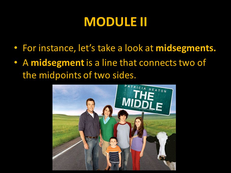 MODULE II For instance, let's take a look at midsegments.