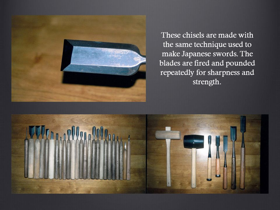 These chisels are made with the same technique used to make Japanese swords.