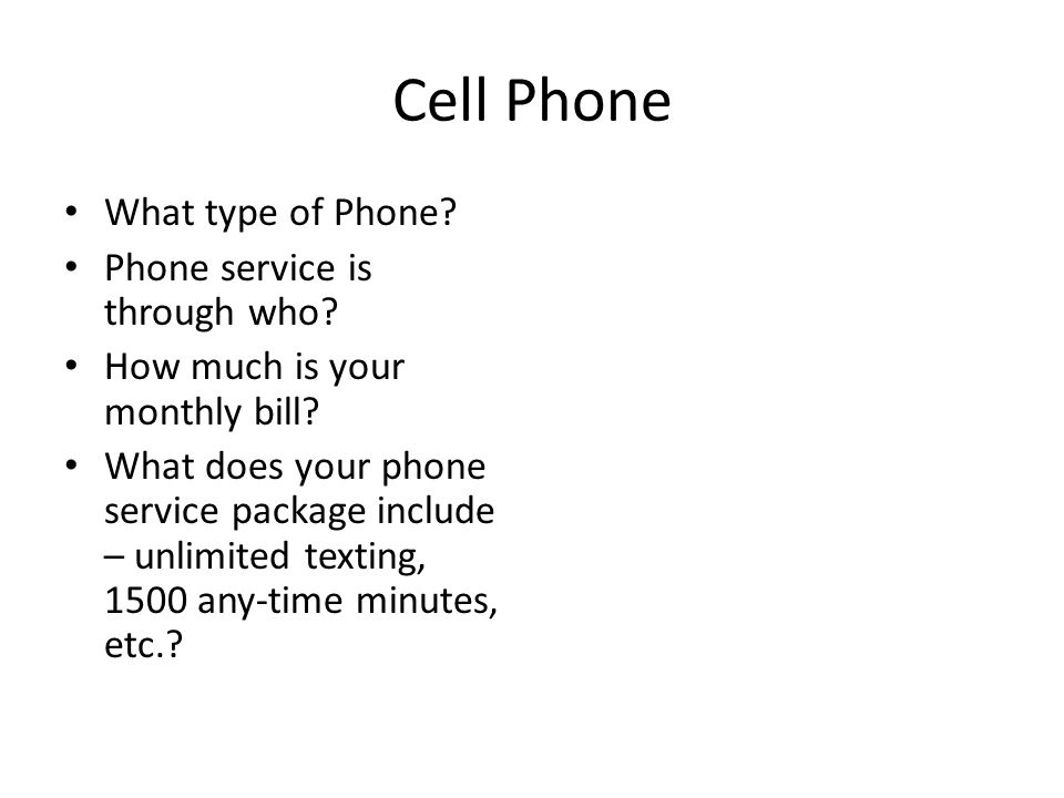 Cell Phone What type of Phone. Phone service is through who.