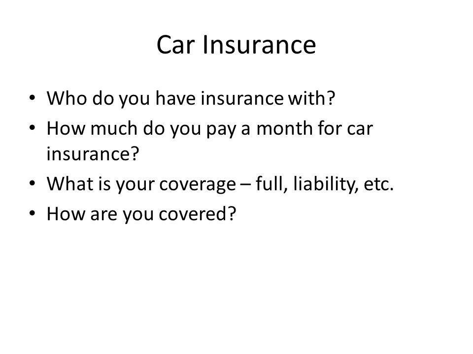 Car Insurance Who do you have insurance with. How much do you pay a month for car insurance.