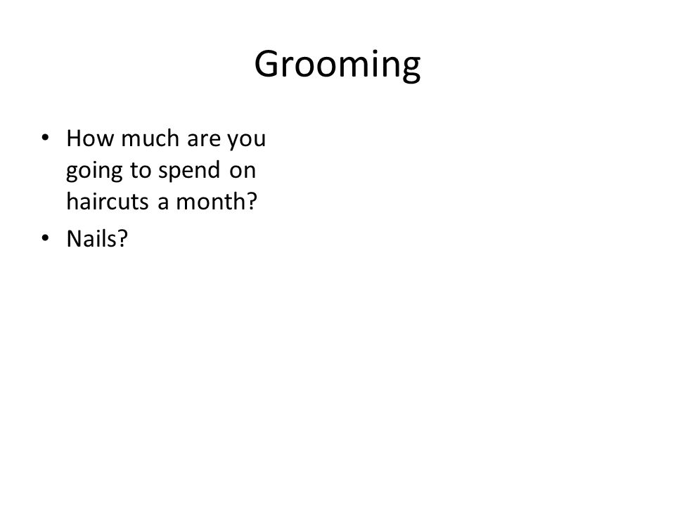 Grooming How much are you going to spend on haircuts a month Nails