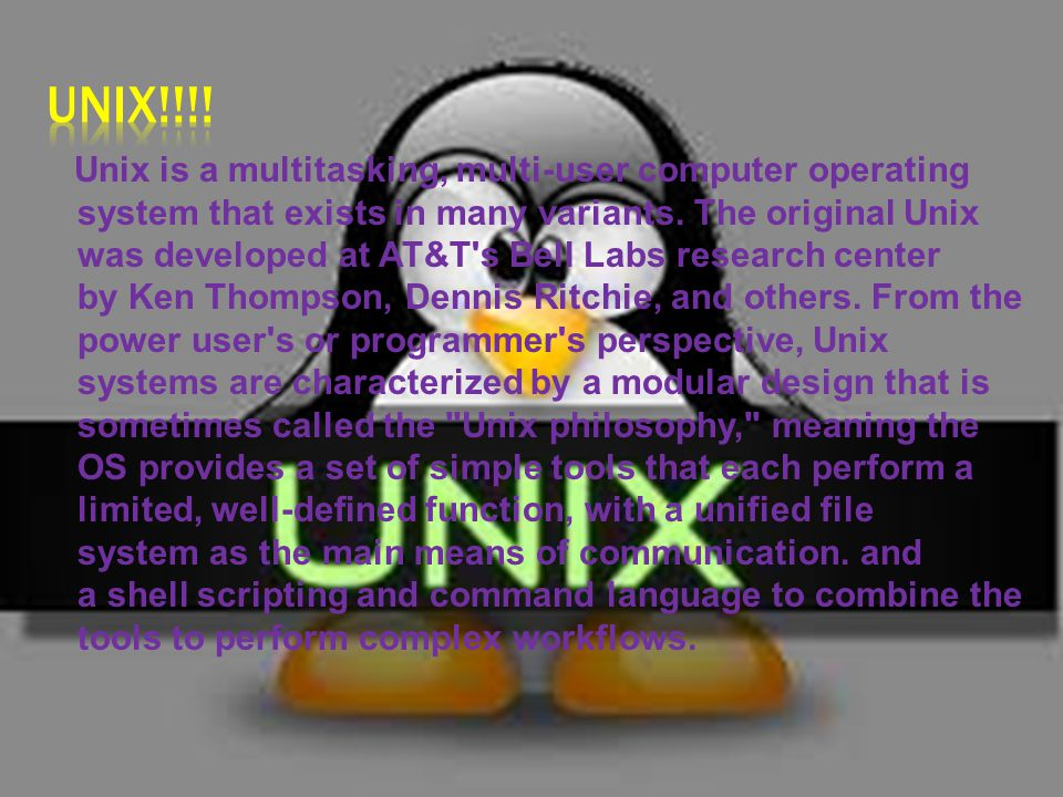 Unix is a multitasking, multi-user computer operating system that exists in many variants.