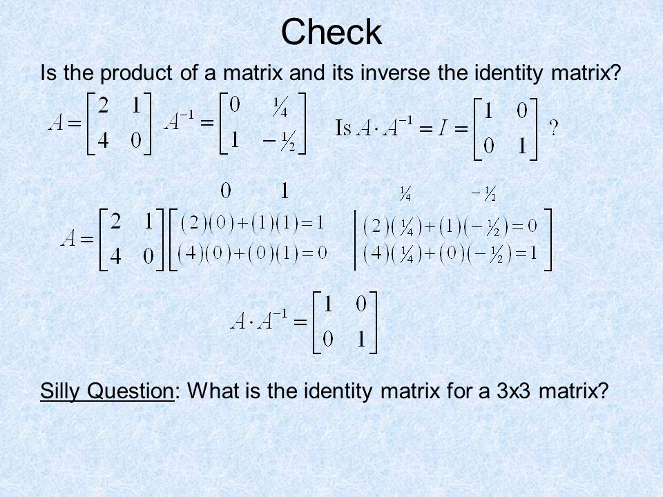 Is the product of a matrix and its inverse the identity matrix.