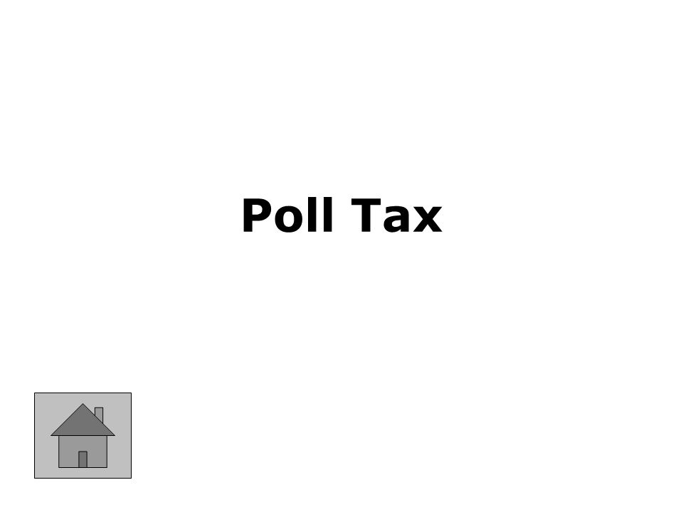 A tax required before a person could vote.