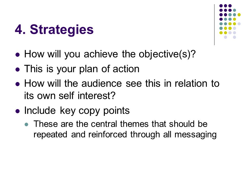 4. Strategies How will you achieve the objective(s).